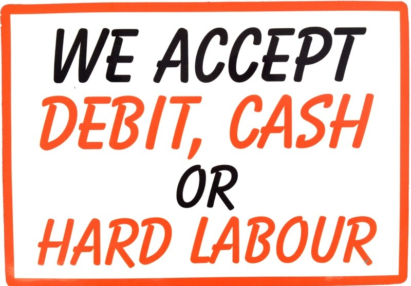 We Accept Debit, Cash or Hard Labour